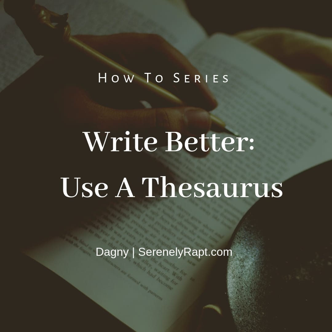 Write Better: Use A Thesaurus - Serenely Rapt